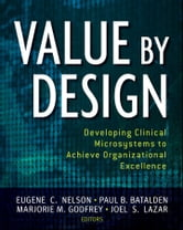 Value by Design - Developing Clinical Microsystems to Achieve Organizational Excellence ebook by Eugene C. Nelson,Paul B. Batalden,Marjorie M. Godfrey,Joel S.  Lazar