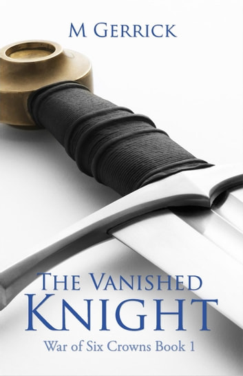 The Vanished Knight - The War of Six Crowns, #1 ebook by M Gerrick