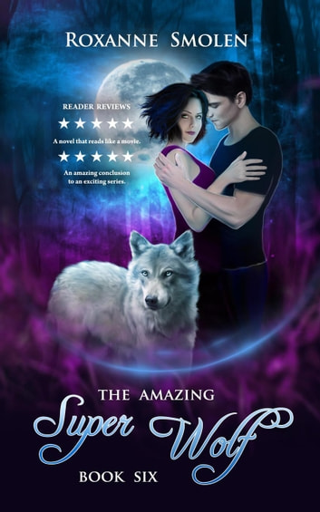 The Amazing Super Wolf - The Amazing Wolf Boy, #6 ebook by Roxanne Smolen