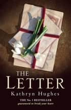 The Letter - The #1 Bestseller that everyone is talking about ebook by Kathryn Hughes