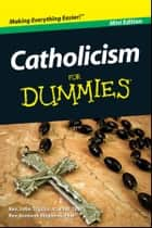 Catholicism For Dummies, Mini Edition ebook by Rev. Kenneth Brighenti,Rev. John Trigilio Jr.
