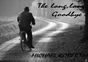 THE LONG, LONG, GOODBYE ebook by Michael Roberts