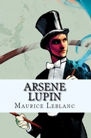 Arsene Lupin ebook by Maurice Leblanc