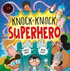 Knock Knock Superhero ebook by Caryl Hart, Nick East
