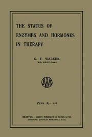 The Status of Enzymes and Hormones in Therapy ebook by Walker, G. F.