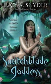 Switchblade Goddess ebook by Lucy A. Snyder