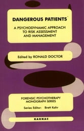 Dangerous Patients - A Psychodynamic Approach to Risk Assessment and Management ebook by