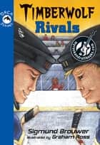 Timberwolf Rivals ebook by Sigmund Brouwer, Graham Ross