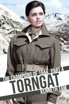 Torngat - The Champions of 1944 - Part 4 ebook by Kenneth Tam