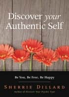 Discover Your Authentic Self - Be You, Be Free, Be Happy ebook by Sherrie Dillard