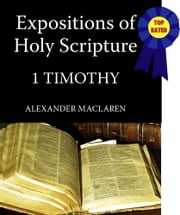 MacLaren's Expositions of Holy Scripture-The Book of 1st Timothy ebook by Alexander MacLaren