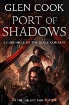 Port of Shadows - A Chronicle of the Black Company ebook by Glen Cook