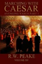 Marching With Caesar-Avenging Varus Part I ebook by R.W. Peake