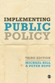 Implementing Public Policy - An Introduction to the Study of Operational Governance ebook by Michael Hill,Peter Hupe