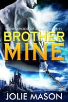 Brother Mine - Brotherhood of Assassins, #1 ebook by Jolie Mason