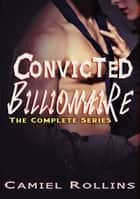Convicted Billionaire Complete Series ebook by Camiel Rollins