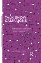 Talk Show Campaigns - Presidential Candidates on Daytime and Late Night Television ebook by Michael Parkin