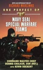 One Perfect Op - An Insider's Account of the Navy SEAL Special Warfare Teams ebook by Dennis Chalker, Kevin Dockery