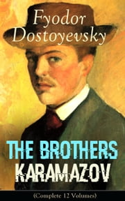 The Brothers Karamazov (Complete 12 Volumes): A Philosophical Novel by the Russian Novelist, Journalist and Philosopher, Author of Crime and Punishment, The Idiot, Demons, The House of the Dead, Notes from Underground and The Gambler ebook by Fyodor  Dostoyevsky,Constance  Garnett