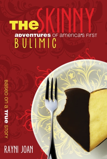 The Skinny: Adventures of America's First Bulimic ebook by Rayni Joan