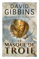 Le masque de Troie ebook by David GIBBINS