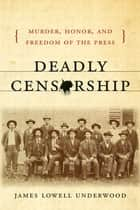 Deadly Censorship ebook by James Lowell Underwood