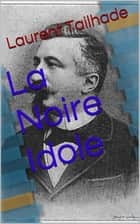 La Noire Idole ebook by Laurent Tailhade