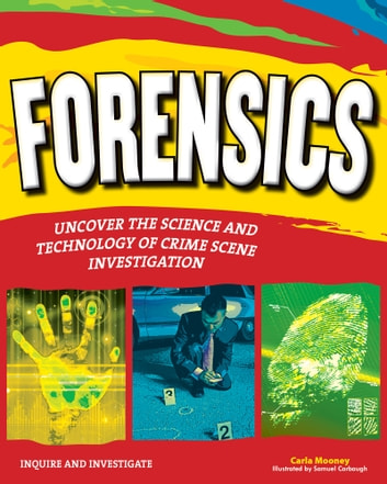 Forensics - Uncover the Science and Technology of Crime Scene Investigation eBook by Carla Mooney