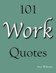101 Work Quotes ebook by Ann Williams