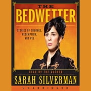 The Bedwetter - Stories of Courage, Redemption, and Pee sesli kitap by Sarah Silverman