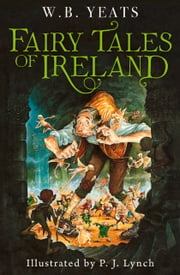 Fairy Tales of Ireland ebook by P.J. Lynch, W. B. Yeats