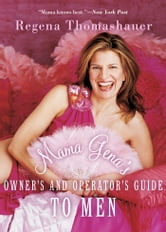 Mama Gena's Owner's and Operator's Guide to Men ebook by Regena Thomashauer