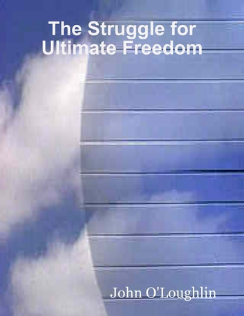The Struggle for Ultimate Freedom ebook by John O'Loughlin