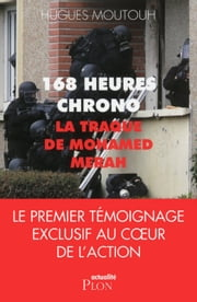 168 heures chrono: la traque de Mohamed Merah ebook by Hugues MOUTOUH