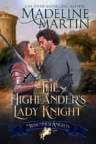 The Highlander's Lady Knight - Midsummer Knights, #2 ebook by Madeline Martin, Midsummer Knights