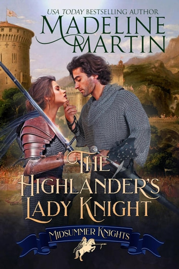 The Highlander's Lady Knight - Midsummer Knights, #2 ebook by Madeline Martin,Midsummer Knights