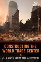 Constructing the World Trade Center: 9/11 Early Signs and Aftermath ebook by Vook
