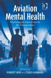 Aviation Mental Health - Psychological Implications for Air Transportation ebook by Todd Hubbard,Dr Robert Bor
