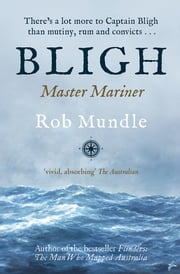 Bligh - Master Mariner ebook by Rob Mundle