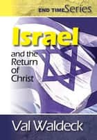 Israel and the Return of Christ ebook by Val Waldeck