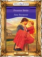 Frontier Bride (Mills & Boon Vintage 90s Historical) ebook by Ana Seymour