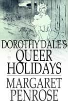 Dorothy Dale's Queer Holidays ebook by Margaret Penrose