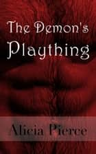 The Demon's Plaything ebook by Alicia Pierce