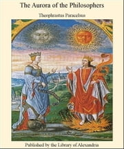 The Aurora of The Philosophers ebook by Theophrastus Paracelsus