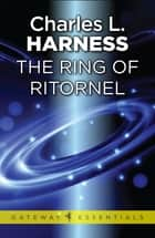 The Ring of Ritornel eBook by Charles L. Harness