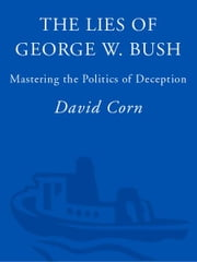 The Lies of George W. Bush - Mastering the Politics of Deception ebook by David Corn