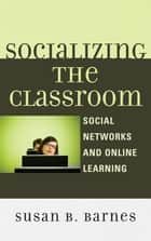 Socializing the Classroom ebook by Susan B. Barnes