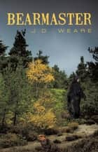 Bearmaster ebook by J. D. Weare