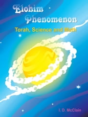 Elohim Phenomenon - Torah, Science and Math ebook by I. D. McClain