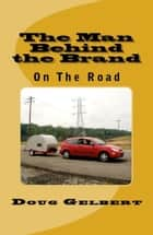 The Man Behind The Brand: On The Road ebook by Doug Gelbert